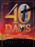 40 Days - Book 5 | Prayers and Devotions Reflecting on the Cross